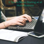 6 Tips for Moms Starting an At Home Business